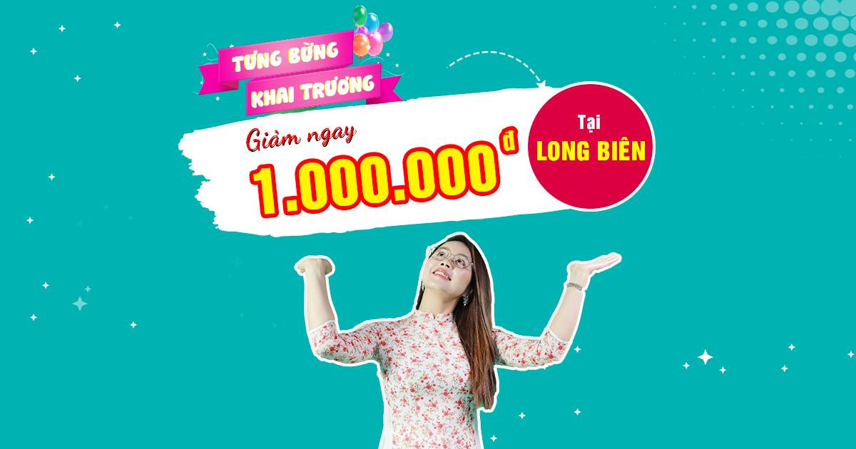 Tưng bừng khai trương CS Long Biên - Giảm tới 1.000.000đ học phí