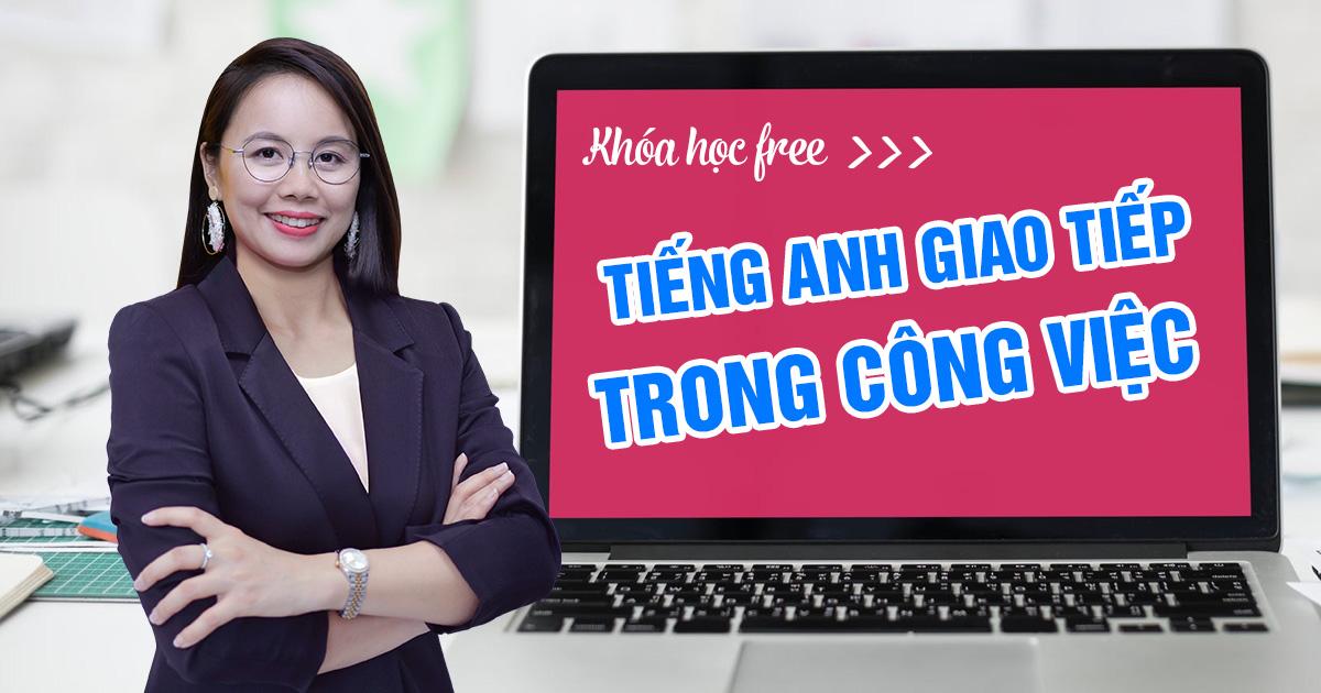 [Khoá Học Online Free] Giao tiếp tiếng Anh trong công việc