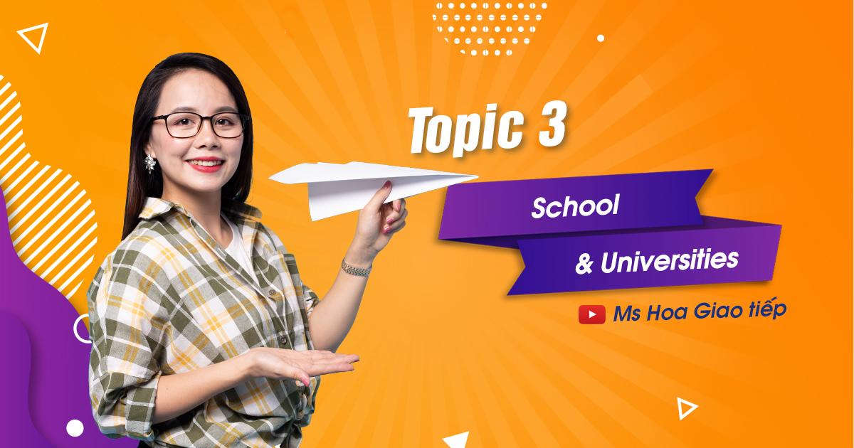 GIÁO TRÌNH TOPIC 3 - SCHOOL & UNIVERSITIES| thử thách 30 ngày chinh phục 8 chủ điểm giao tiếp tiếng Anh thông dụng nhất