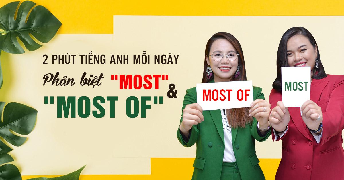 [2 Phút Tiếng Anh Mỗi Ngày] Phân biệt 'Most' và 'Most of'