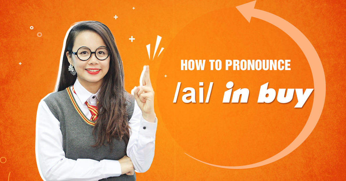 Unit 3: How to pronounce /ai/ in buy